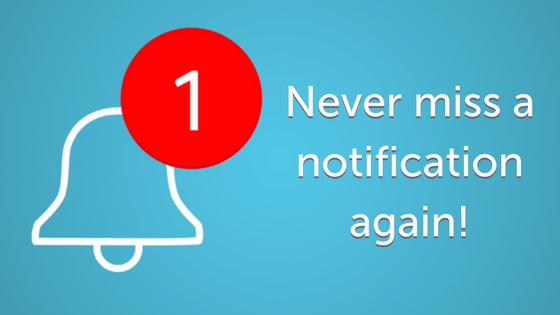 Never miss a notification!
